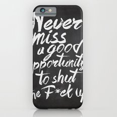 Never miss an opportunity Slim Case iPhone 6s