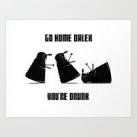 Go Home Dalek You're Drunk Art Print