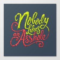 Nobody Likes an Asshole  Canvas Print