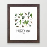PLANTS ARE MY FRIENDS Framed Art Print