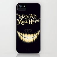 iPhone 5s & iPhone 5 Cases featuring We're All Mad Here by greckler