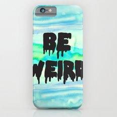 Be Weird. iPhone 6 Slim Case