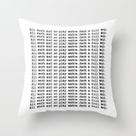 All Work And No Play #2 … Throw Pillow