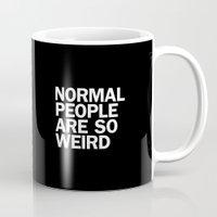 NORMAL PEOPLE ARE SO WEIRD Mug