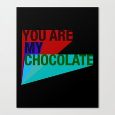 YOU ARE MY CHOCOLATE Canvas Print