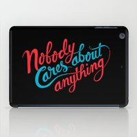 Nobody Cares About Anyth… iPad Case