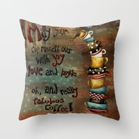 May Your Cup Runneth Ove… Throw Pillow