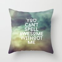 You can't spell awesome without me Throw Pillow
