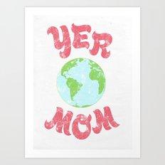 Yer Mom. Art Print