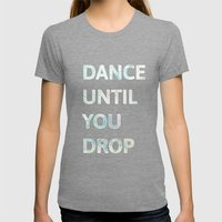 Dance Until  You Drop Womens Fitted Tee Tri-Grey SMALL