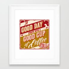 A Good Day Starts with a Good Cup of Coffee Framed Art Print