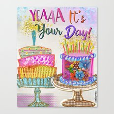 Yea It's Your Day! Canvas Print