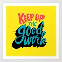 Keep up the -good- work. Art Print