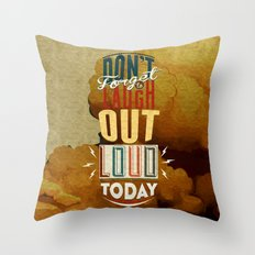 Don't forget to laugh out loud today Throw Pillow