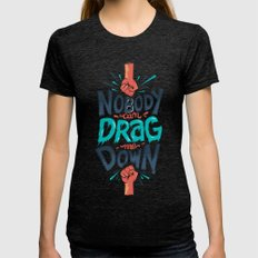 Nobody Can Drag Me Down Womens Fitted Tee Tri-Black SMALL