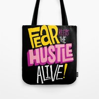 Fear keeps the Hustle Alive Tote Bag