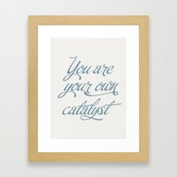 You Are Your Own Catalyst Framed Art Print