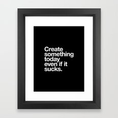 Create something today even if it sucks Framed Art Print