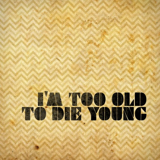 I am too old to die young Art Print