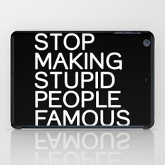 Stop making stupid people famous iPad Case
