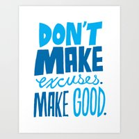 Don't Make Excuses. Make Good. Art Print