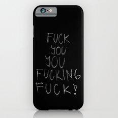 FUCK YOU, YOU FUCKING FUCK!  iPhone 6 Slim Case