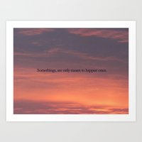 Somethings, are only meant to happen once Art Print