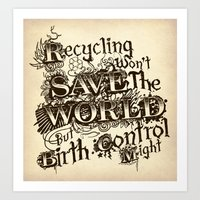 Recycling wont save the World Art Print