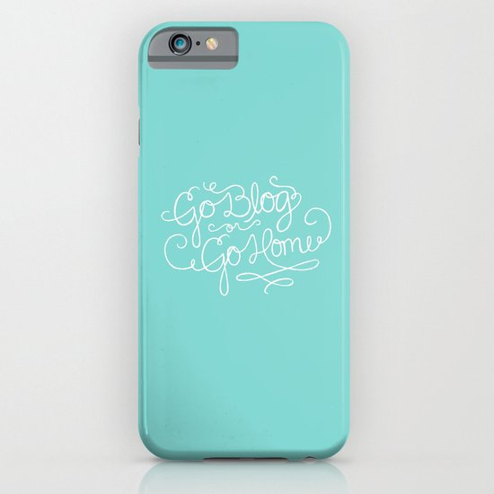 Go Blog or Go Home iPhone & iPod Case
