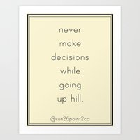 Never make a decision while going up a hill.  Art Print