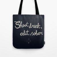 Shoot drunk, edit sober. Tote Bag