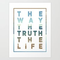 The Way; The Truth; The Life Art Print
