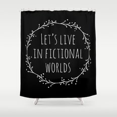 Let's Live In Fictional … Shower Curtain