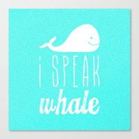 I Speak Whale Canvas Print