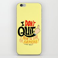 I Don't Quit, I Ruin the Game for Everyone. iPhone & iPod Skin