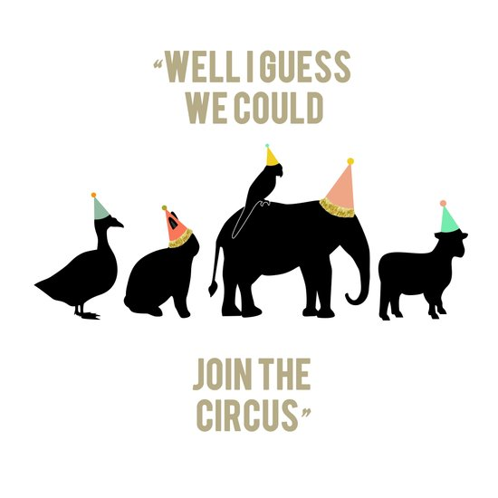 WELL I GUESS WE COULD JOIN THE CIRCUS Art Print