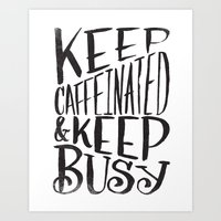 KEEP CAFFEINATED & KEEP … Art Print