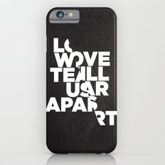 LOVE WILL TEAR US APART iPhone 6 Slim Case