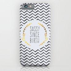 Sassy Since Birth Quote iPhone 6 Slim Case