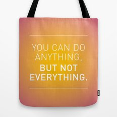 You can do anything,  but not everything. Tote Bag