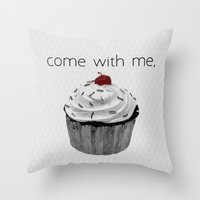 Come with me, Cupcake. Throw Pillow