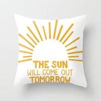 The Sun Will Come Out To… Throw Pillow