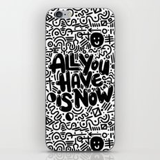 ALL YOU HAVE IS NOW iPhone & iPod Skin
