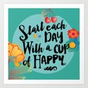Start each day with a cup of happy Art Print