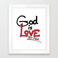 God Is Love...Not Fear. Framed Art Print