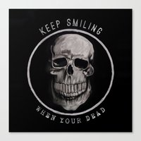 Keep Smiling when your dead II Canvas Print