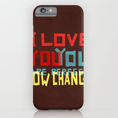 I LOVE YOU YOU ARE PERFECT NOW CHANGE Slim Case iPhone 6s