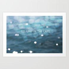 Go Jump In The Lake Art Print