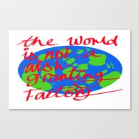 The World Is Not A Wish … Canvas Print