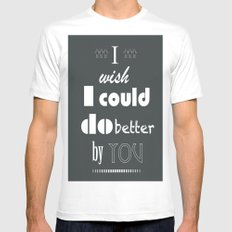 I Wish I Could Do Better By You SMALL White Mens Fitted Tee